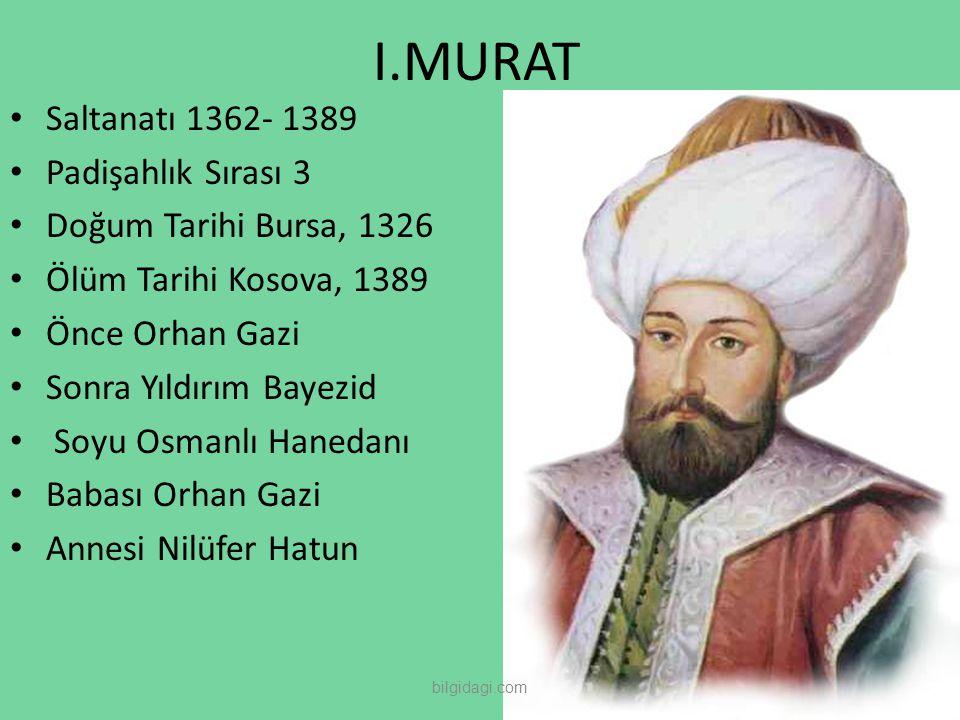 I.MURAT Saltanatı 1362- 1389 Padişahlık Sırası 3