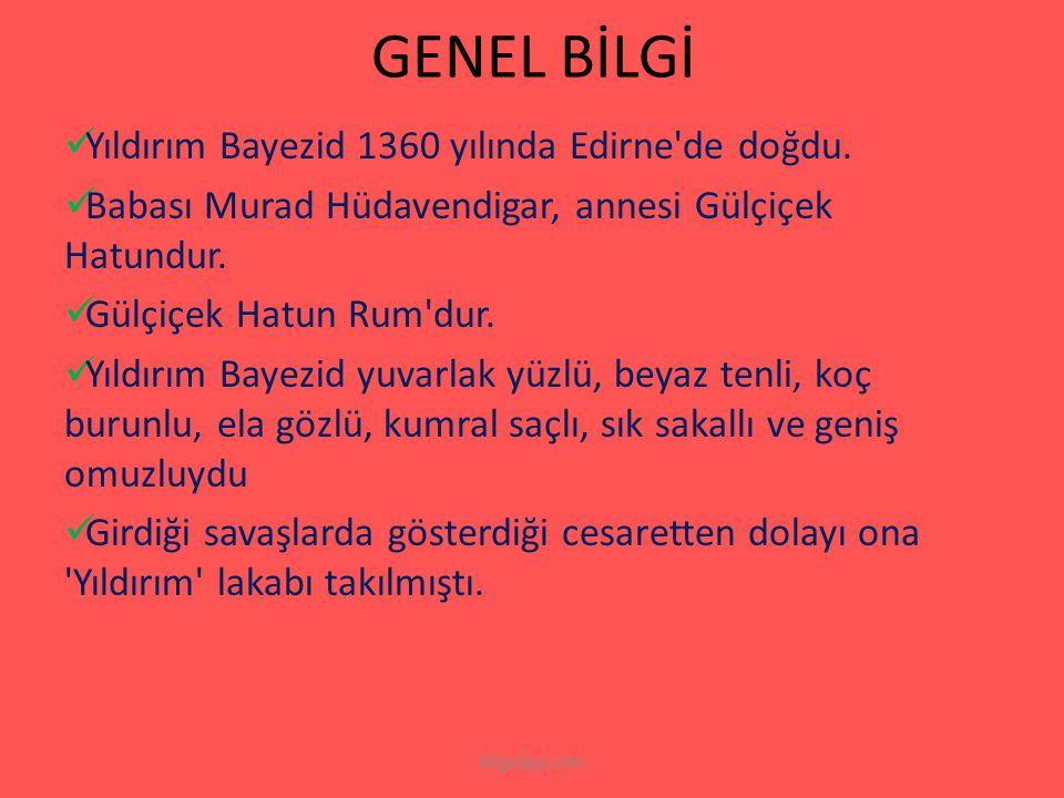 GENEL BİLGİ Yıldırım Bayezid 1360 yılında Edirne de doğdu.