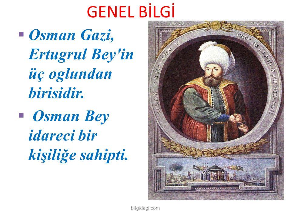 GENEL BİLGİ Osman Gazi, Ertugrul Bey in üç oglundan birisidir.