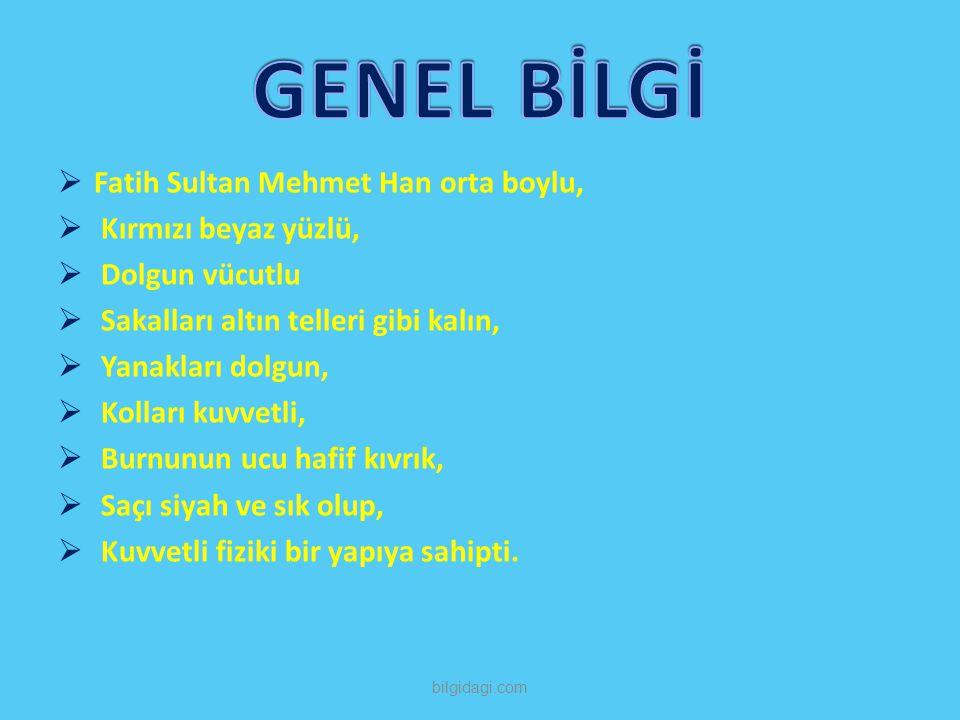 GENEL BİLGİ Fatih Sultan Mehmet Han orta boylu, Kırmızı beyaz yüzlü,