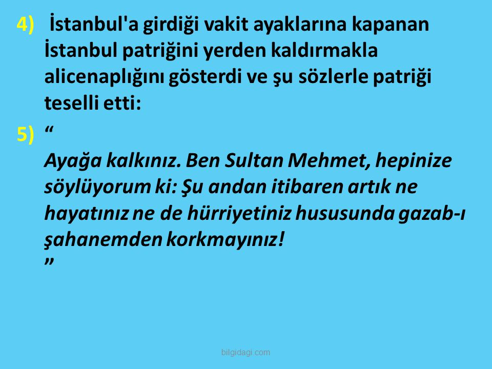 İstanbul a girdiği vakit ayaklarına kapanan İstanbul patriğini yerden kaldırmakla alicenaplığını gösterdi ve şu sözlerle patriği teselli etti: