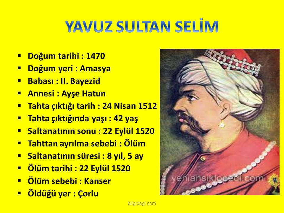 YAVUZ SULTAN SELİM Doğum tarihi : 1470 Doğum yeri : Amasya