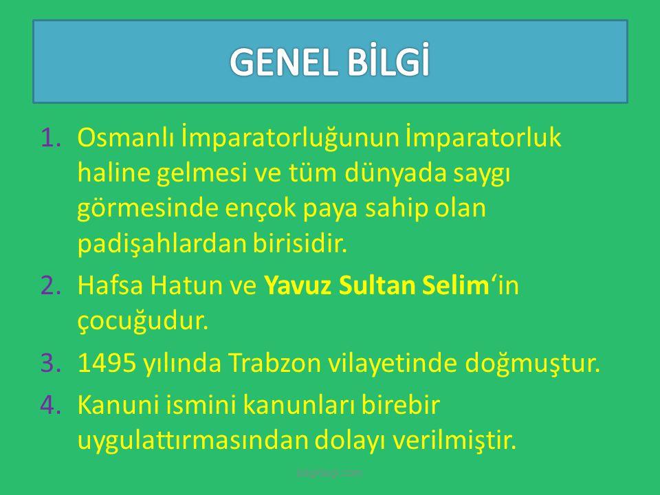 GENEL BİLGİ Osmanlı İmparatorluğunun İmparatorluk haline gelmesi ve tüm dünyada saygı görmesinde ençok paya sahip olan padişahlardan birisidir.
