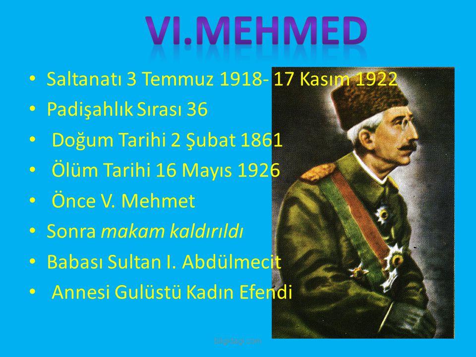 VI.MEHMED Saltanatı 3 Temmuz 1918- 17 Kasım 1922 Padişahlık Sırası 36