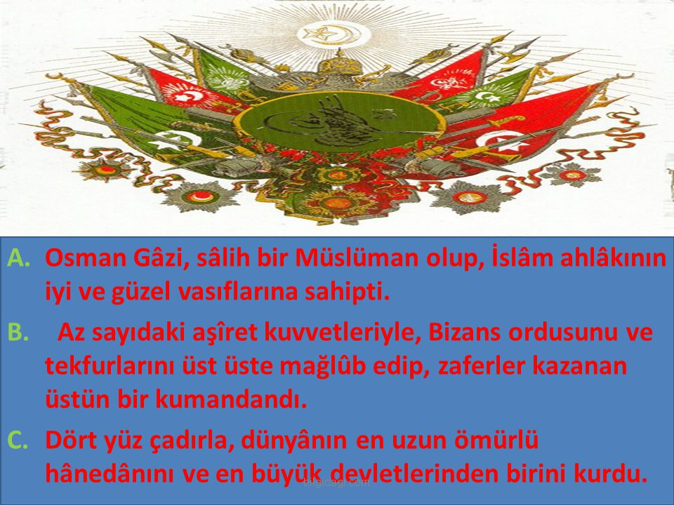 Osman Gâzi, sâlih bir Müslüman olup, İslâm ahlâkının iyi ve güzel vasıflarına sahipti.