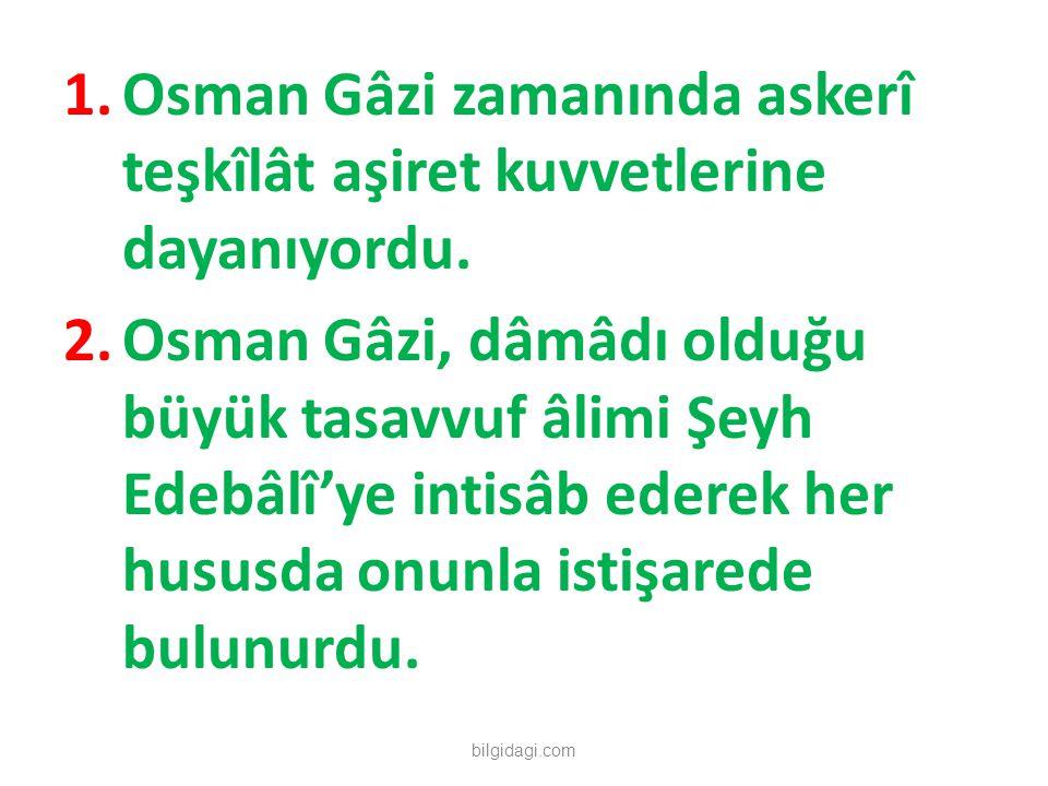 Osman Gâzi zamanında askerî teşkîlât aşiret kuvvetlerine dayanıyordu.