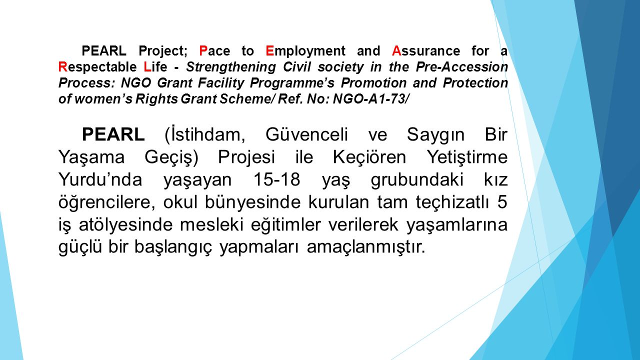 PEARL Project; Pace to Employment and Assurance for a Respectable Life - Strengthening Civil society in the Pre-Accession Process: NGO Grant Facility Programme's Promotion and Protection of women's Rights Grant Scheme/ Ref. No: NGO-A1-73/