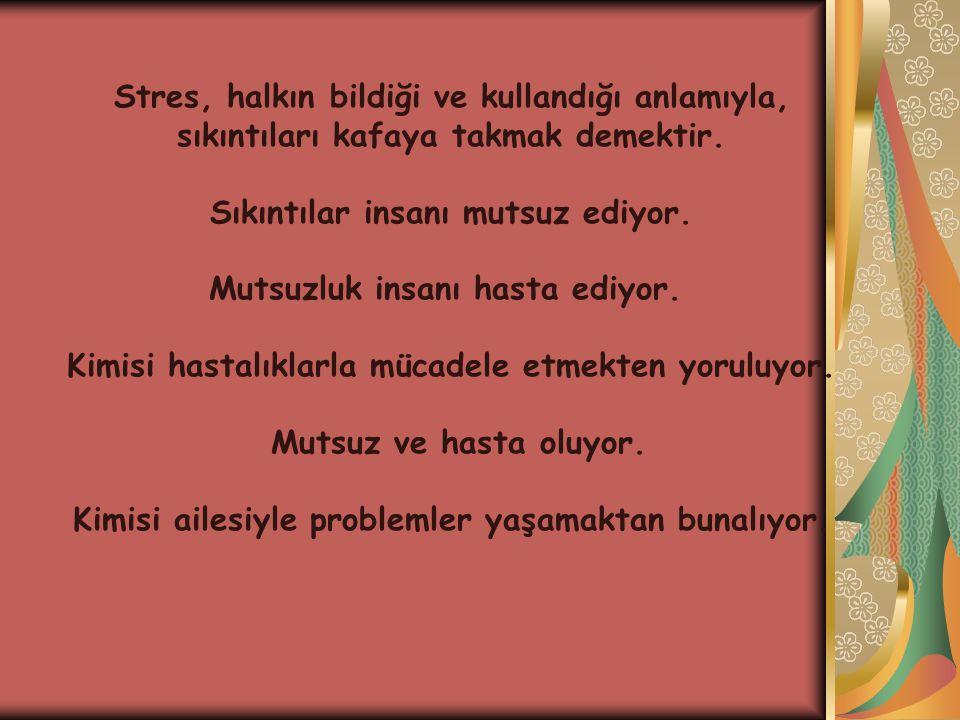 Stres, halkın bildiği ve kullandığı anlamıyla,