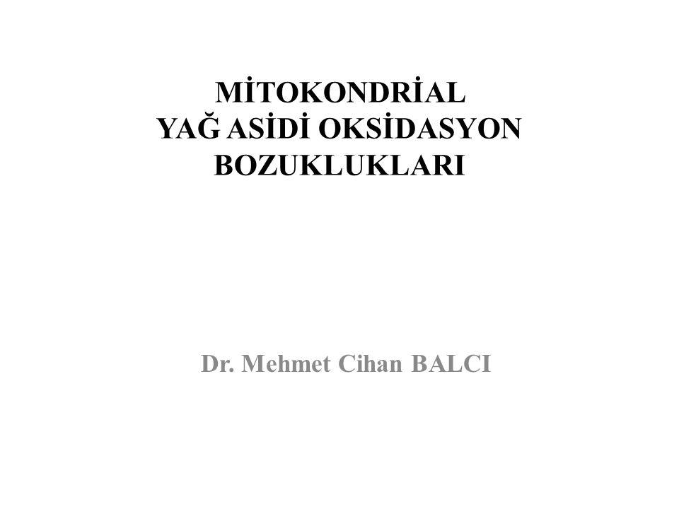 MİTOKONDRİAL YAĞ ASİDİ OKSİDASYON BOZUKLUKLARI
