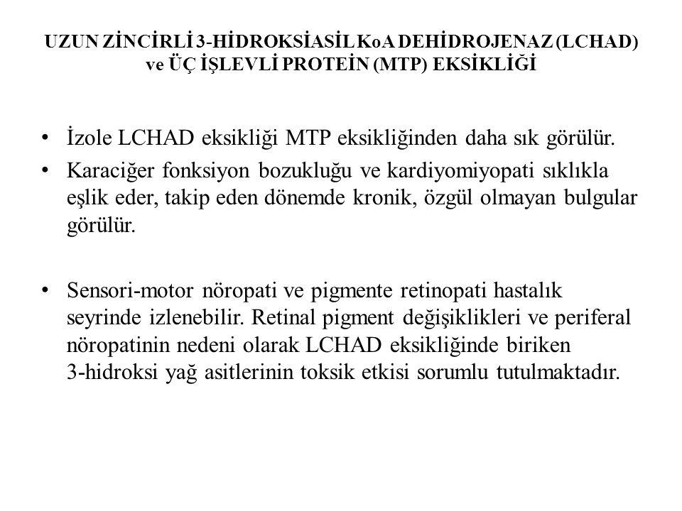 İzole LCHAD eksikliği MTP eksikliğinden daha sık görülür.