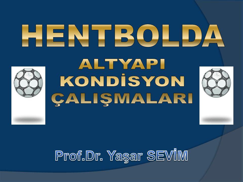 HENTBOLDA ALTYAPI KONDİSYON ÇALIŞMALARI Prof.Dr. Yaşar SEVİM