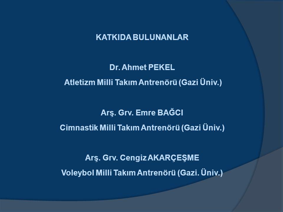 KATKIDA BULUNANLAR Dr. Ahmet PEKEL Atletizm Milli Takım Antrenörü (Gazi Üniv.) Arş.