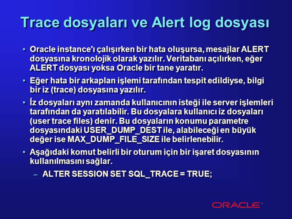 Trace dosyaları ve Alert log dosyası