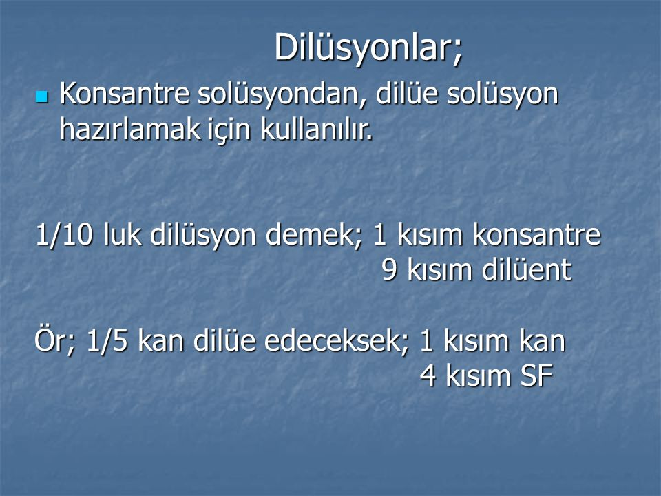 Dilüsyonlar; Konsantre solüsyondan, dilüe solüsyon hazırlamak için kullanılır. 1/10 luk dilüsyon demek; 1 kısım konsantre.