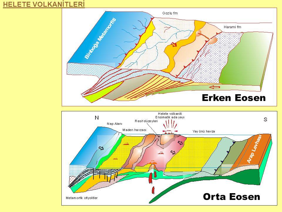 HELETE VOLKANİTLERİ Erken Eosen Orta Eosen