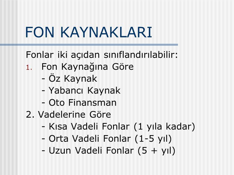 FON KAYNAKLARI Fonlar iki açıdan sınıflandırılabilir: