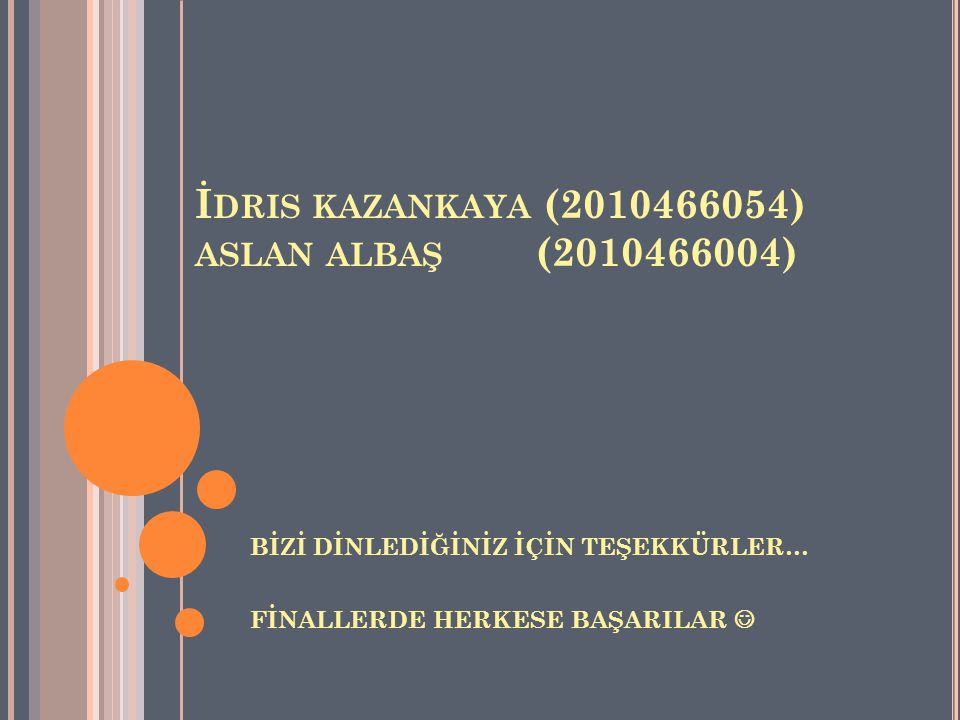 İdris kazankaya (2010466054) aslan albaş (2010466004)