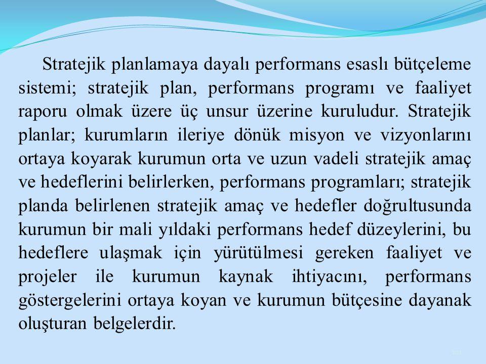 Stratejik planlamaya dayalı performans esaslı bütçeleme sistemi; stratejik plan, performans programı ve faaliyet raporu olmak üzere üç unsur üzerine kuruludur.