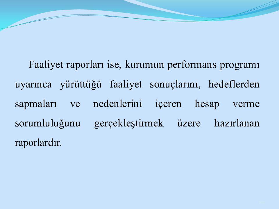 Faaliyet raporları ise, kurumun performans programı uyarınca yürüttüğü faaliyet sonuçlarını, hedeflerden sapmaları ve nedenlerini içeren hesap verme sorumluluğunu gerçekleştirmek üzere hazırlanan raporlardır.