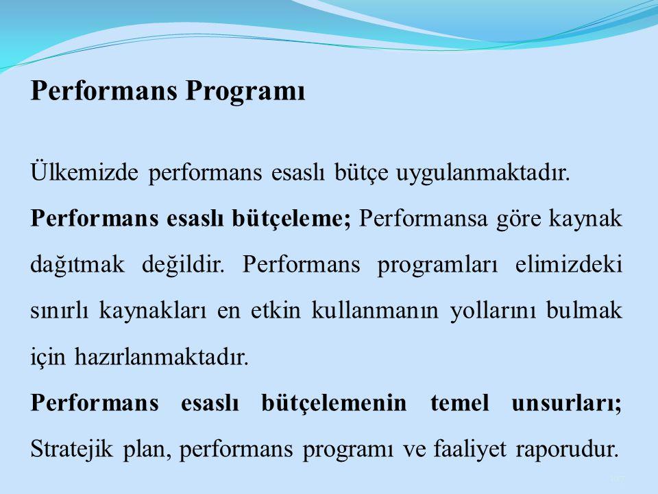 Performans Programı Ülkemizde performans esaslı bütçe uygulanmaktadır.