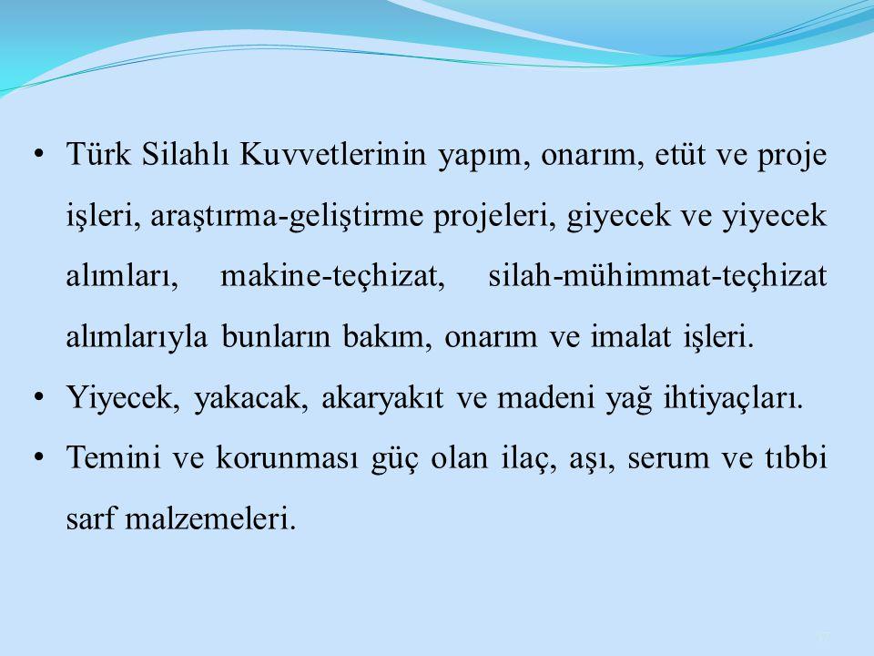 Türk Silahlı Kuvvetlerinin yapım, onarım, etüt ve proje işleri, araştırma-geliştirme projeleri, giyecek ve yiyecek alımları, makine-teçhizat, silah-mühimmat-teçhizat alımlarıyla bunların bakım, onarım ve imalat işleri.