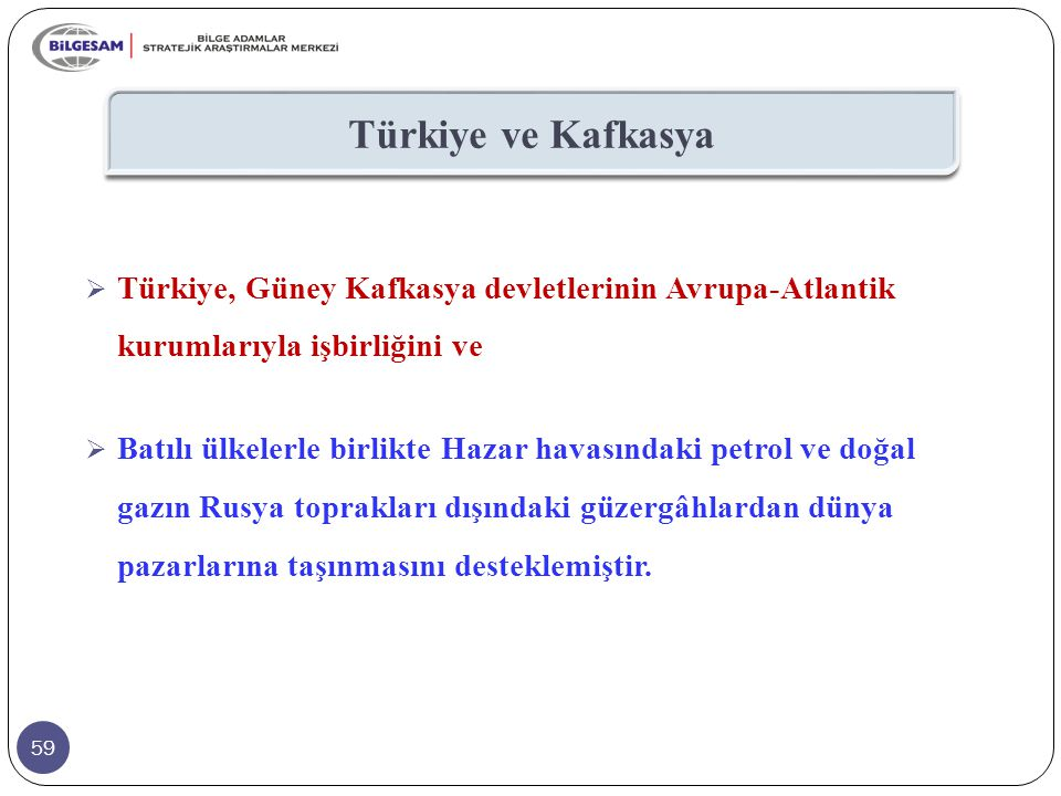 Türkiye ve Kafkasya Türkiye, Güney Kafkasya devletlerinin Avrupa-Atlantik kurumlarıyla işbirliğini ve.