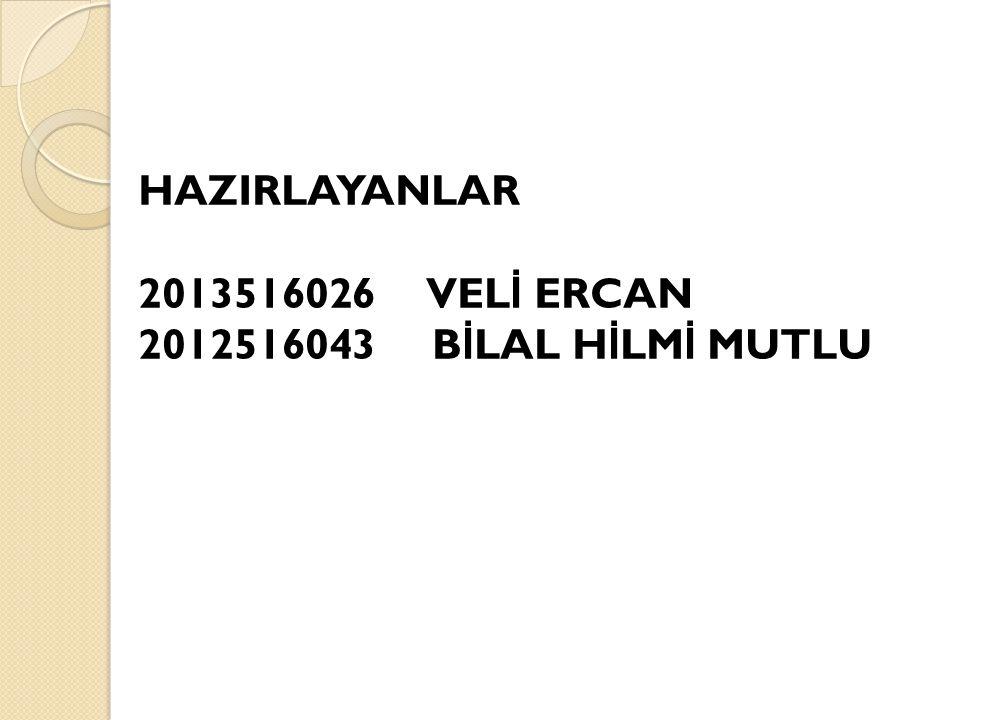 HAZIRLAYANLAR 2013516026 VELİ ERCAN 2012516043 BİLAL HİLMİ MUTLU