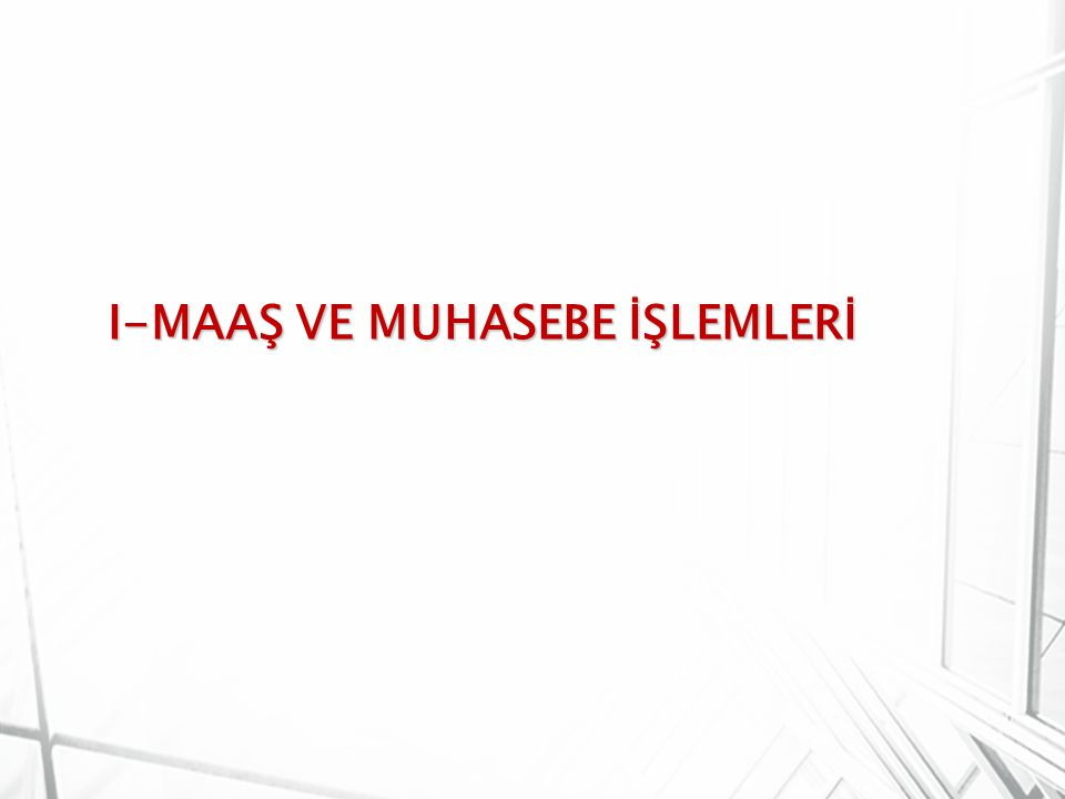 I-MAAŞ VE MUHASEBE İŞLEMLERİ