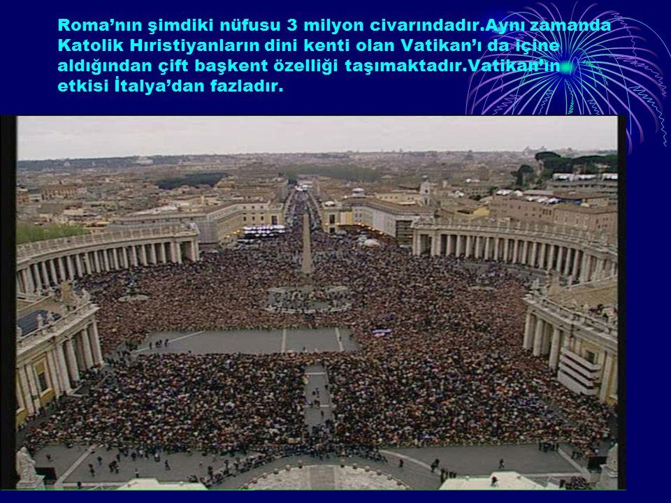 Roma'nın şimdiki nüfusu 3 milyon civarındadır