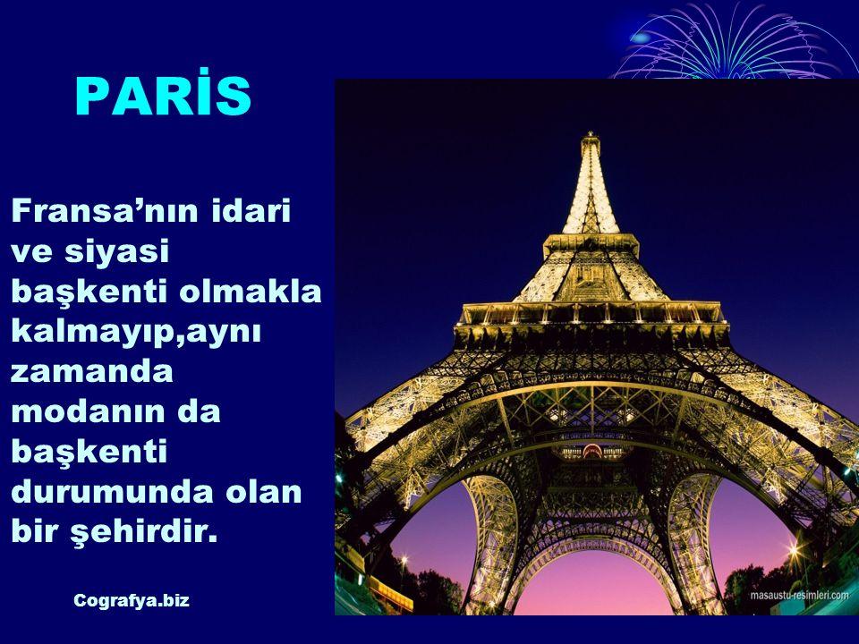 PARİS Fransa'nın idari ve siyasi başkenti olmakla kalmayıp,aynı zamanda modanın da başkenti durumunda olan bir şehirdir.