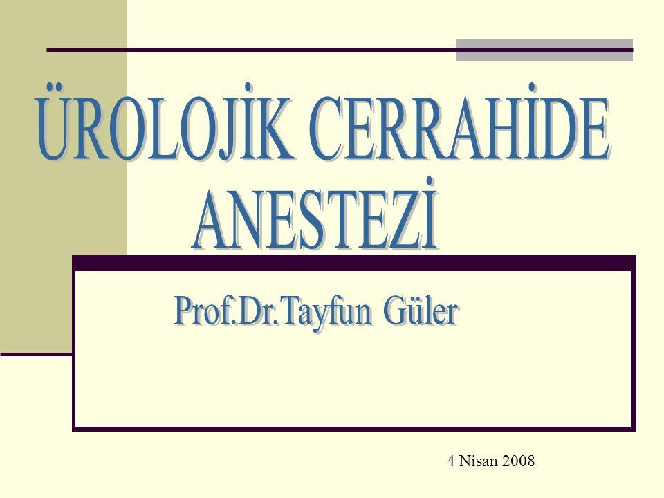 ÜROLOJİK CERRAHİDE ANESTEZİ Prof.Dr.Tayfun Güler 4 Nisan 2008