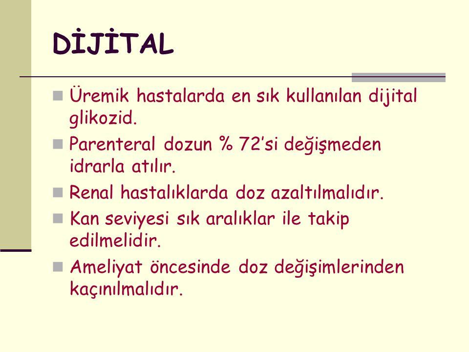 DİJİTAL Üremik hastalarda en sık kullanılan dijital glikozid.