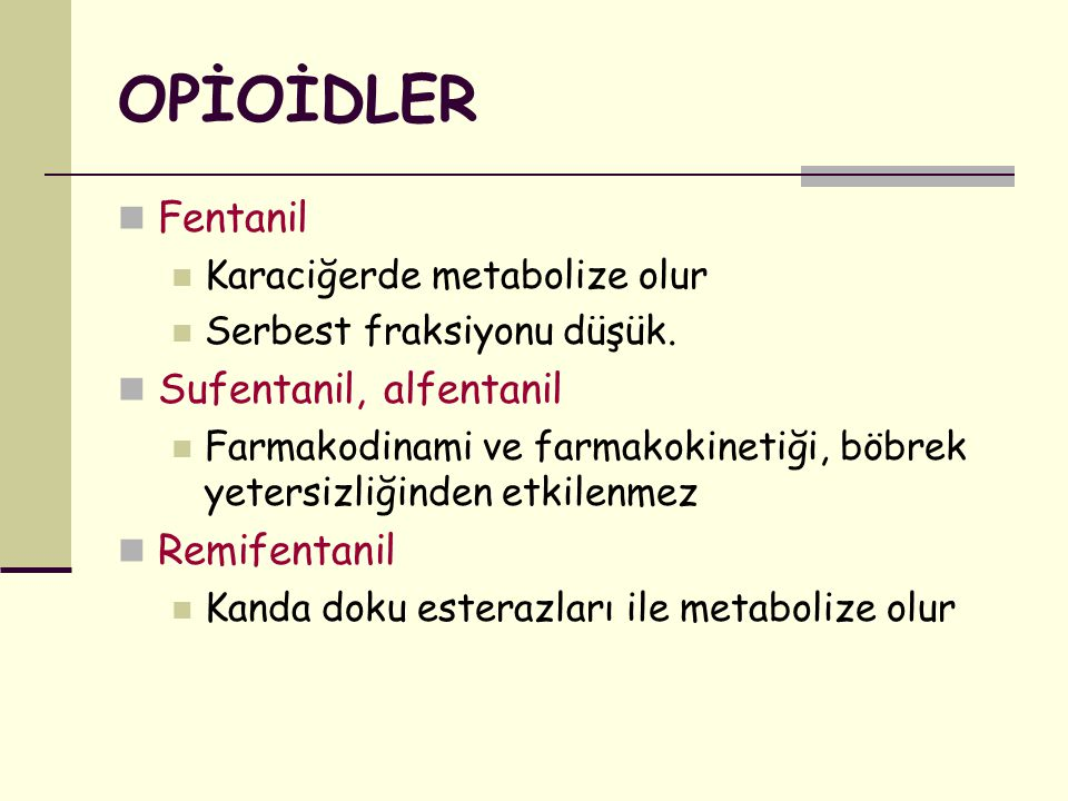 OPİOİDLER Fentanil Sufentanil, alfentanil Remifentanil