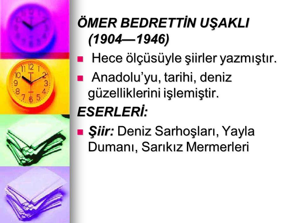 ÖMER BEDRETTİN UŞAKLI (1904—1946)