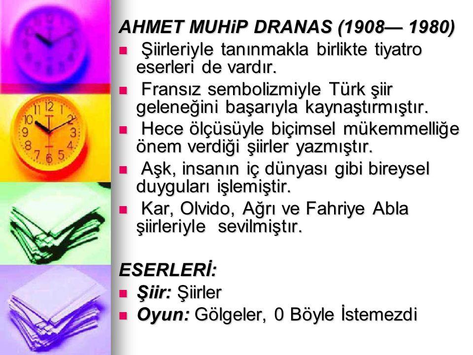 AHMET MUHiP DRANAS (1908— 1980) Şiirleriyle tanınmakla birlikte tiyatro eserleri de vardır.