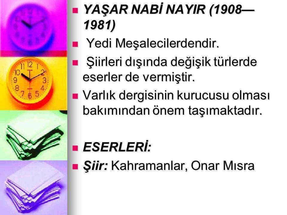 YAŞAR NABİ NAYIR (1908— 1981) Yedi Meşalecilerdendir. Şiirleri dışında değişik türlerde eserler de vermiştir.