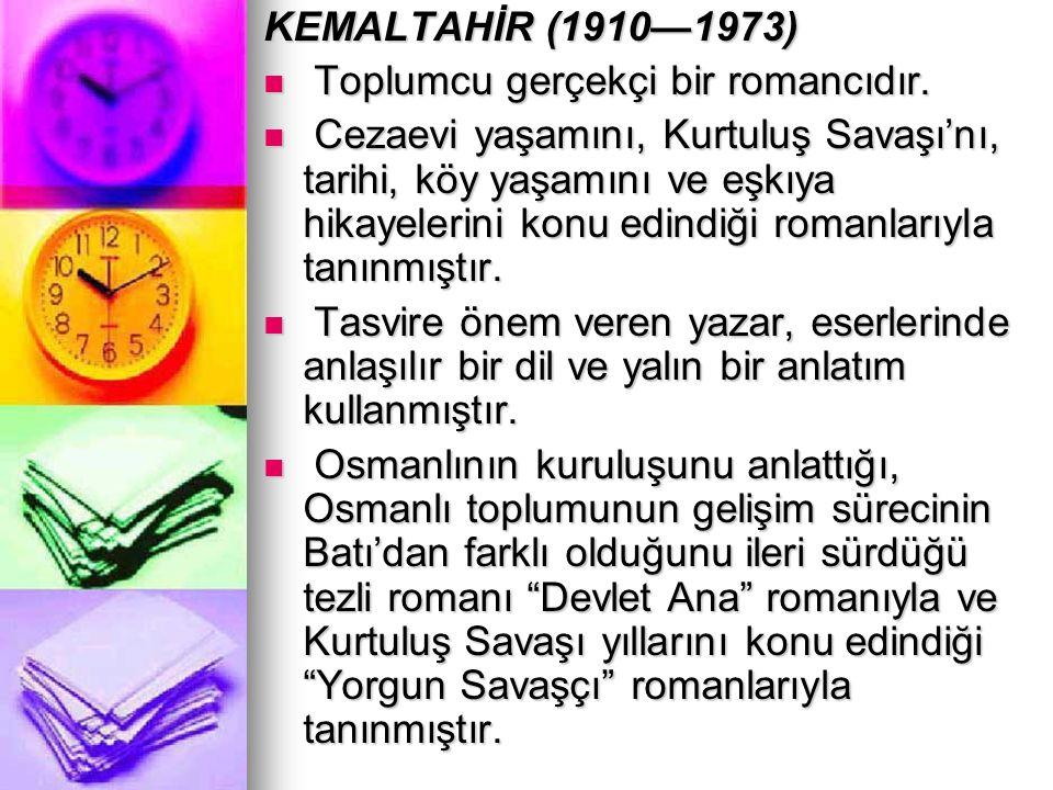 KEMALTAHİR (1910—1973) Toplumcu gerçekçi bir romancıdır.