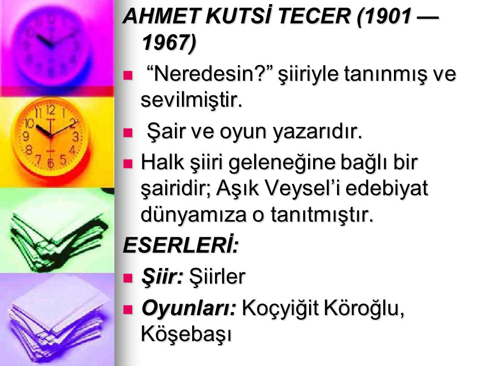 AHMET KUTSİ TECER (1901 — 1967) Neredesin şiiriyle tanınmış ve sevilmiştir. Şair ve oyun yazarıdır.