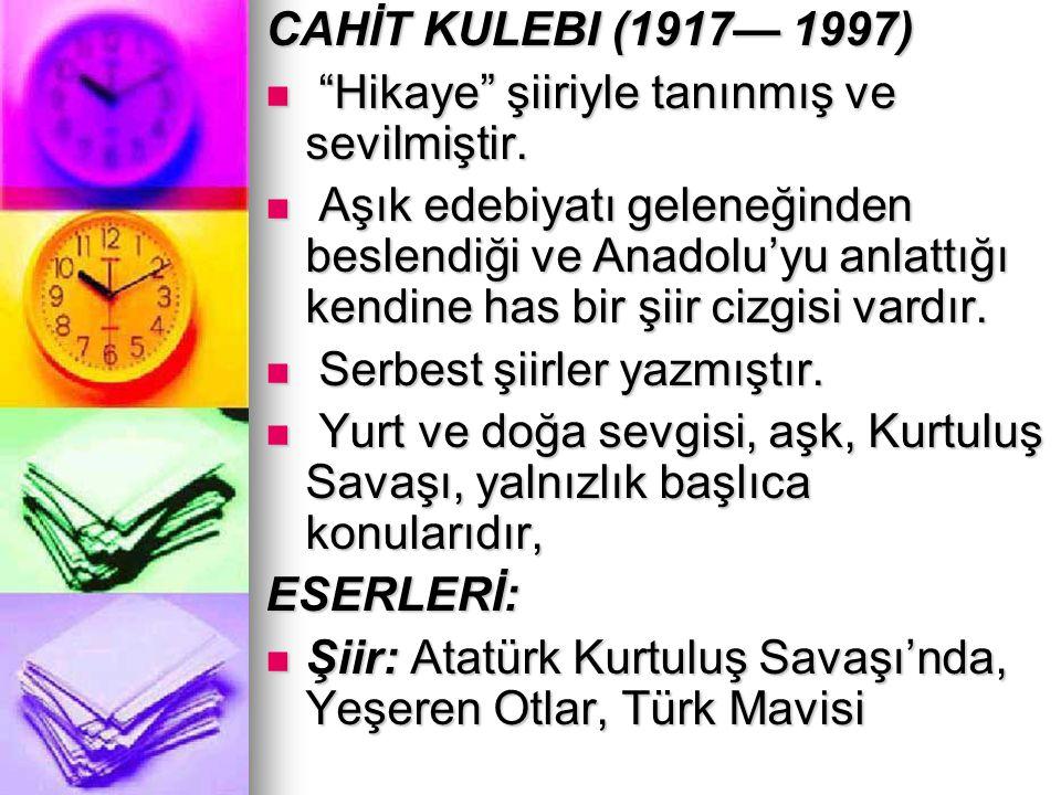 CAHİT KULEBI (1917— 1997) Hikaye şiiriyle tanınmış ve sevilmiştir.