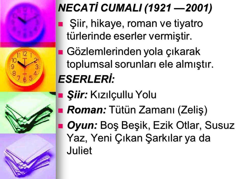 NECATİ CUMALI (1921 —2001) Şiir, hikaye, roman ve tiyatro türlerinde eserler vermiştir.