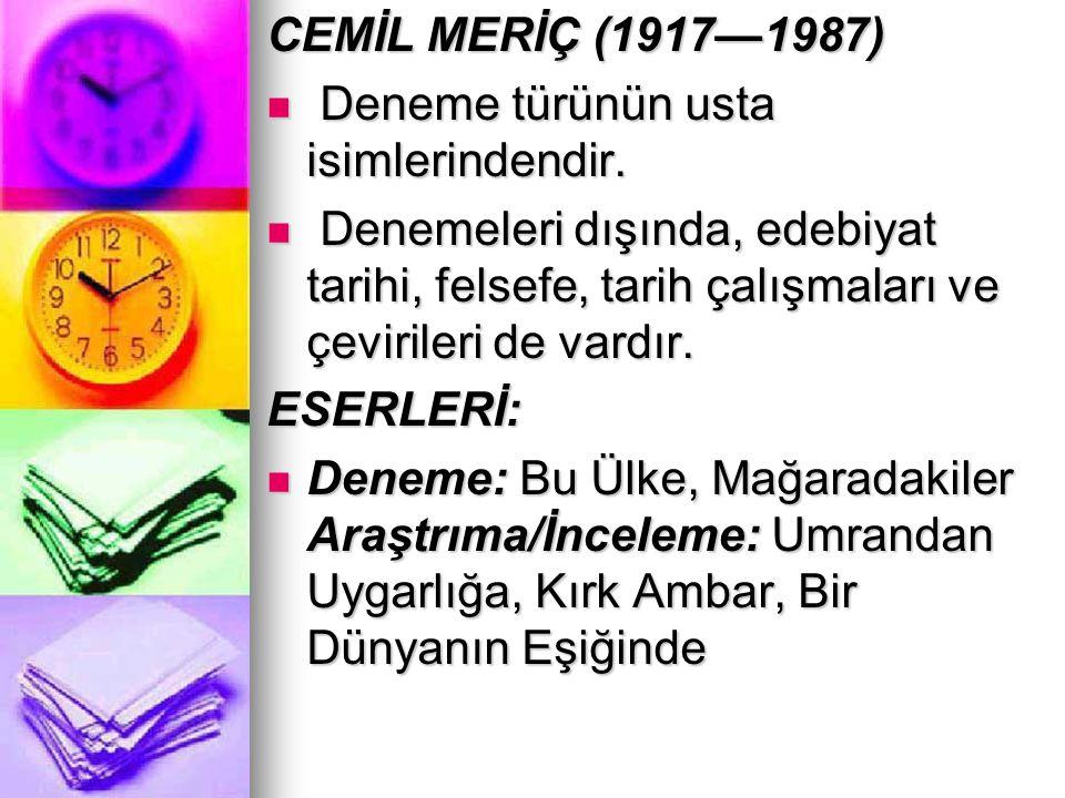 CEMİL MERİÇ (1917—1987) Deneme türünün usta isimlerindendir.