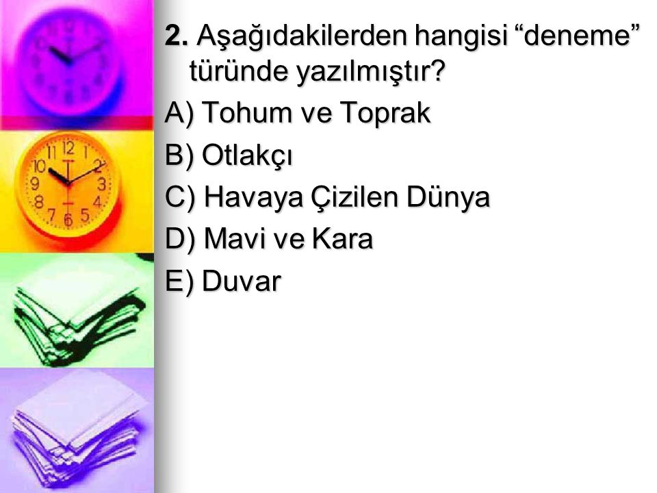 2. Aşağıdakilerden hangisi deneme türünde yazılmıştır