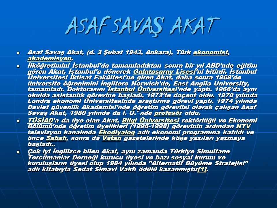 ASAF SAVAŞ AKAT Asaf Savaş Akat, (d. 3 Şubat 1943, Ankara), Türk ekonomist, akademisyen.