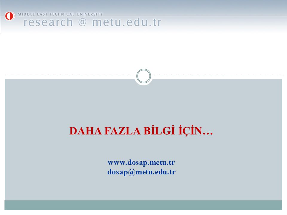 DAHA FAZLA BİLGİ İÇİN… www.dosap.metu.tr dosap@metu.edu.tr