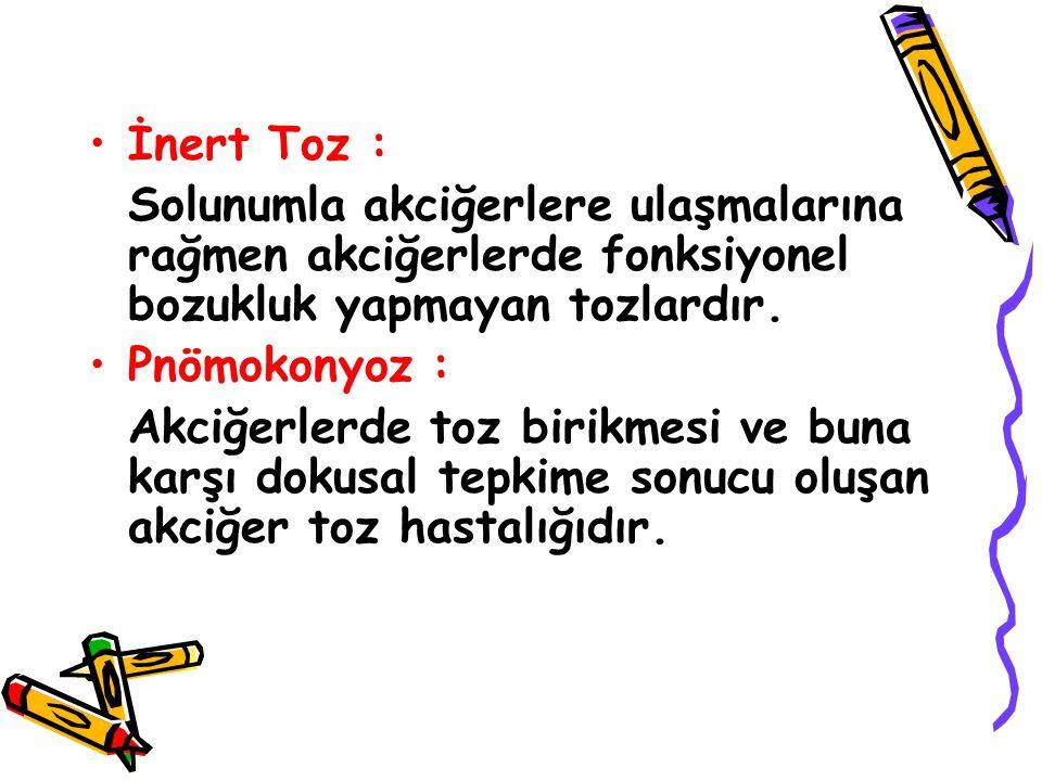 İnert Toz : Solunumla akciğerlere ulaşmalarına rağmen akciğerlerde fonksiyonel bozukluk yapmayan tozlardır.
