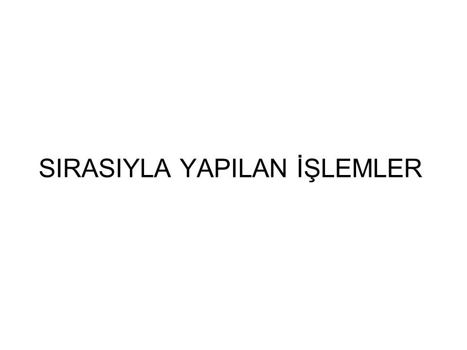 SIRASIYLA YAPILAN İŞLEMLER