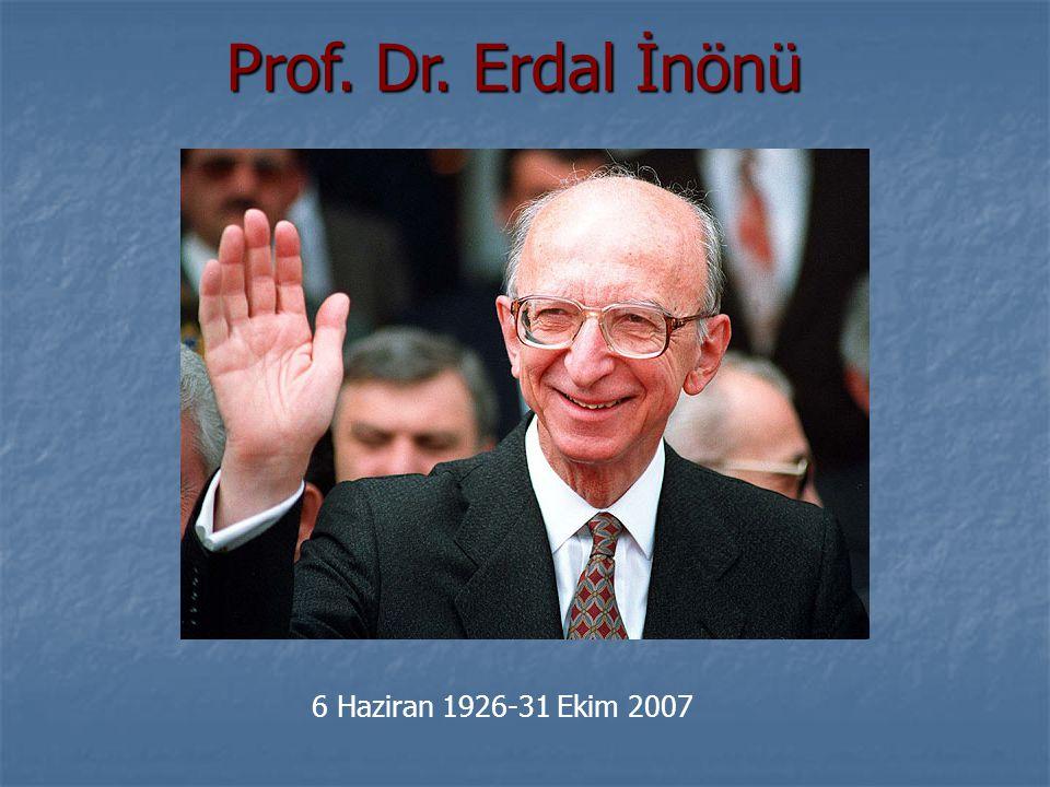 Prof. Dr. Erdal İnönü 6 Haziran 1926-31 Ekim 2007