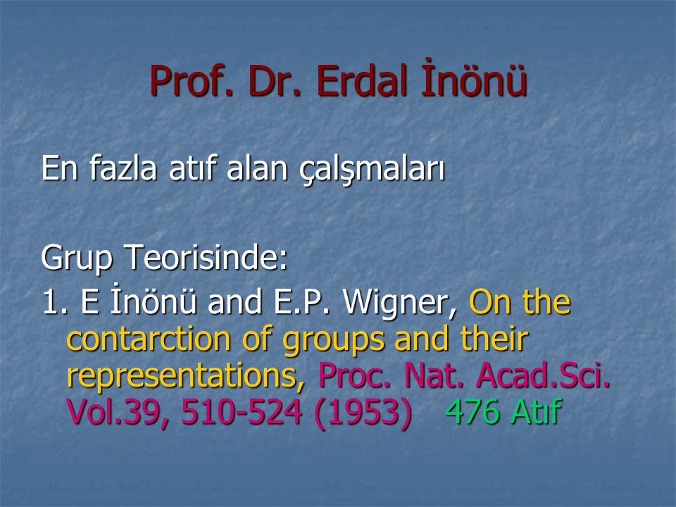Prof. Dr. Erdal İnönü En fazla atıf alan çalşmaları Grup Teorisinde: