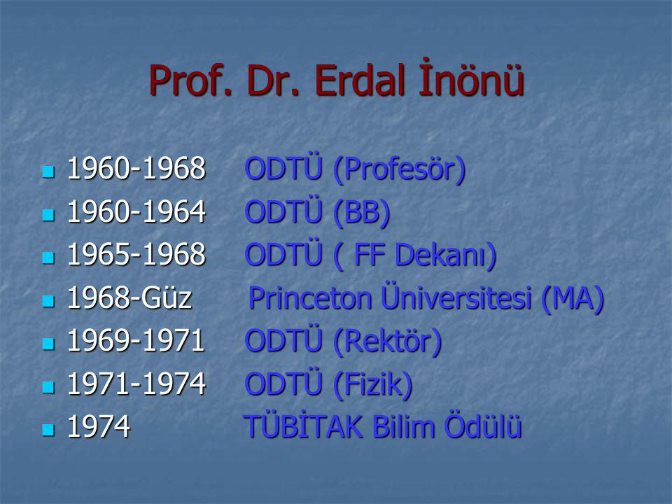 Prof. Dr. Erdal İnönü 1960-1968 ODTÜ (Profesör) 1960-1964 ODTÜ (BB)