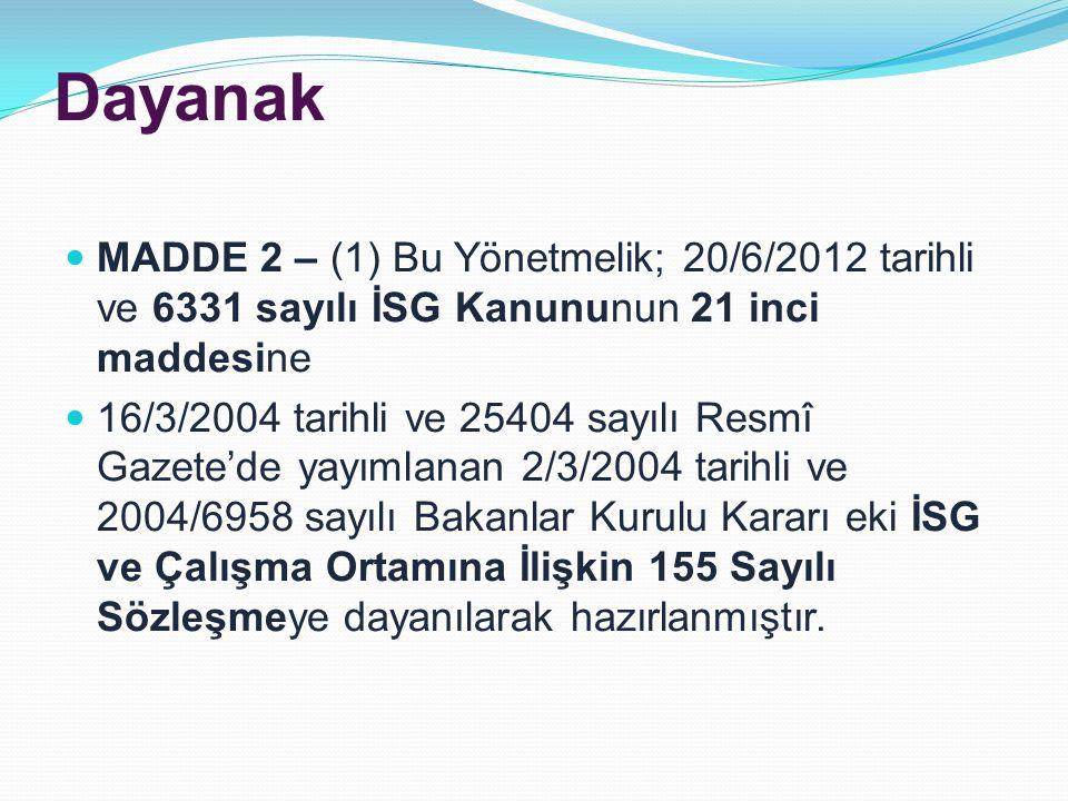 Dayanak MADDE 2 – (1) Bu Yönetmelik; 20/6/2012 tarihli ve 6331 sayılı İSG Kanununun 21 inci maddesine.